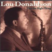 Lou Donaldson - Play the Right Thing (Milestone, 1990)