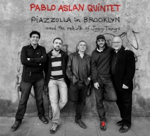 Pablo Aslan Quintet Piazzolla in Brooklyn