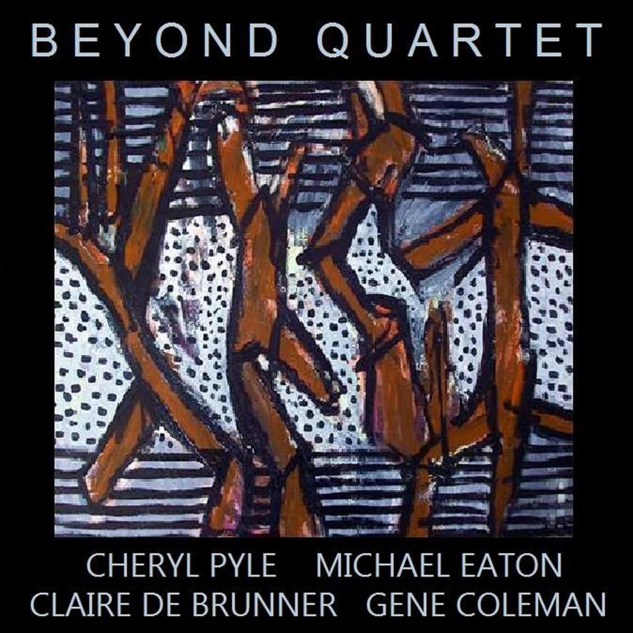 Beyond Quartet - Cheryl Pyle , Michael Eaton, Claire de Brunner , Gene Coleman