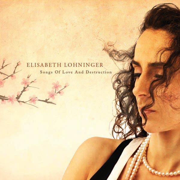"Elisabeth Lohninger: ""Songs of Love and Destruction"""