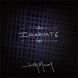 Josh Maxey - Incarnate - Album 1/6 in 12 Months