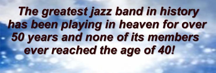Charlie Christian,Jimmy Blanton,Chick Webb,Fats Waller,Bunny Berigan,Clifford Brown,Herschel Evans,Chu Berry