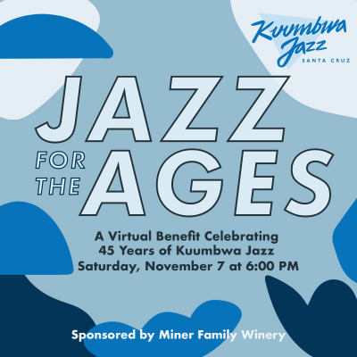 Jazz For The Ages: A Virtual Benefit Celebrating 45 Years Of Kuumbwa Jazz at Kuumbwa Jazz Center