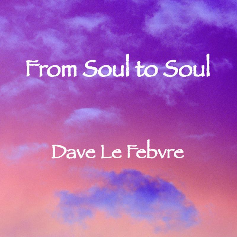 CD Release: Dave Le Febvre, From Soul To Soul