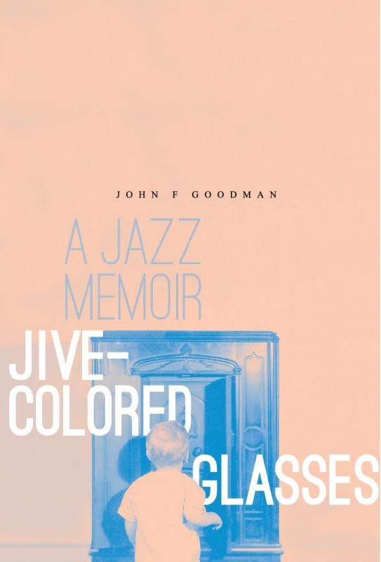Jive-Colored Glasses: A Memoir That Tells How A Jazz Critic Got That Way