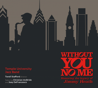 """A celebration of the album """"Without You, No Me: Honoring the Legacy of Jimmy Heath"""" featuring Terell Stafford with guest artists Joey DeFrancesco and Christian McBride. at Temple Performing Arts Center"""