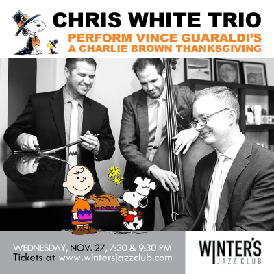 Chris White Trio - A Charlie Brown Thanksgiving  at Winter's Jazz Club