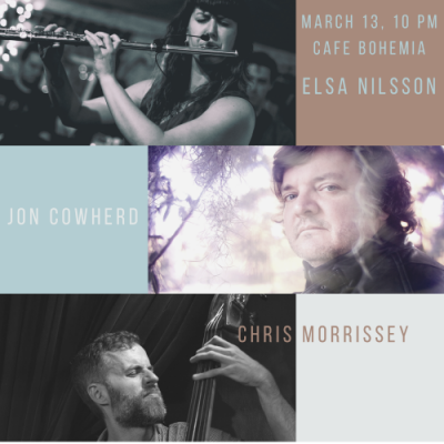 Elsa Nilsson, Jon Cowherd & Chris Morrissey at Cafe Bohemia