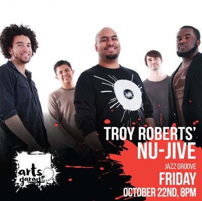 Arts Garage Presents Troy Roberts' Nu-jive Oct 22 at Arts Garage