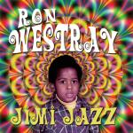 "Knowledge Speaks, But Wisdom Listens - Ron Westray's ""Jimi Jazz"""