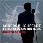 Anders Blichfeldt & Danish Radio Big Band: Born To Be Blue