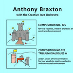 Anthony Braxton with the Creative Jazz Orchestra: Composition No. 175 & Composition No. 126: Trillium-Dialogues M