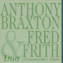 Anthony Braxton & Fred Frith: Duo (Victoriaville)