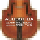 "Read ""Acoustica: Alarm Will Sound performs Aphex Twin"" reviewed by John Kelman"