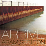 Aram Shelton: Arrive