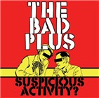 The Bad Plus: Suspicious Activity?