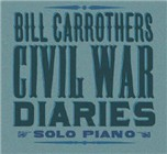 Bill Carrothers: Civil War Diaries: Solo Piano