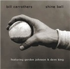 Bill Carrothers: Shine Ball