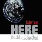 Buddy Charles Concert Jazz Orchestra: We're Here