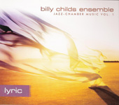 Billy Childs Ensemble: Lyric: Jazz-Chamber Music Vol. 1
