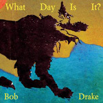 Bob Drake: What Day Is It?
