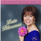 Becky Gonzales Hughes: Late Bloomer