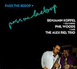Benjamin Koppel featuring Phil Woods and the Alex Riel Trio: Pass the Bebop
