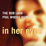 The Bob Lark / Phil Woods Quintet: In Her Eyes