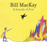Bill MacKay and Sounds of Now: Bill MacKay and Sounds of Now