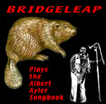 Bridgeleap Plays the Albert Ayler Songbook