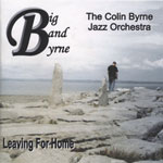 Album Leaving For Home by The Colin Byrne Jazz Orchestra