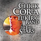 Chick Corea Elektric Band: To the Stars