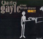 Charles Gayle: Shout!