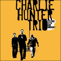 The Charlie Hunter Trio: Friends Seen and Unseen