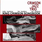 The Crimson Jazz Trio: The King Crimson Songbook Volume One
