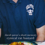 David Aaron's Short Memory: Cynical Rat Bastard