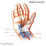 Derek Bailey: Carpal Tunnel