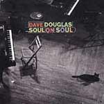 Dave Douglas: Soul On Soul