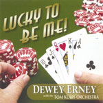 Dewey Erney with the Tom Kubis Orchestra: Lucky To Be Me!