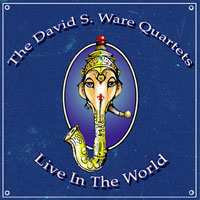 David S. Ware Quartets: Live in the World