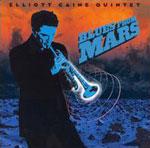 Elliott Caine Quintet: Blues From Mars