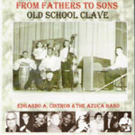 Edgardo A. Cintron & The Azuca Band: From Fathers To Sons: Old School Clave