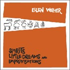 Ellen Weller: Spirits, Little Dreams and Improvisations
