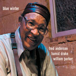 Fred Anderson/Hamid Drake/William Parker: Blue Winter