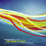 Francisco Pais Quintet: Not Afraid Of Color
