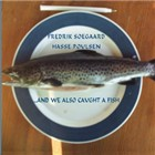 """Read """"....And We Also Caught A Fish"""" reviewed by Glenn Astarita"""