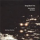 Greg Burk Trio: Nothing, Knowing