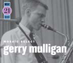 "Read ""Gerry Mulligan: Mosaic Select 21"" reviewed by Paul Ryan"