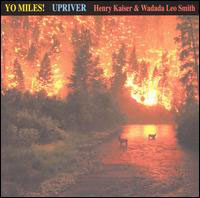 Yo Miles! Henry Kaiser and Wadada Leo Smith: Upriver