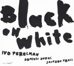 Ivo Perelman Trio: Black on White